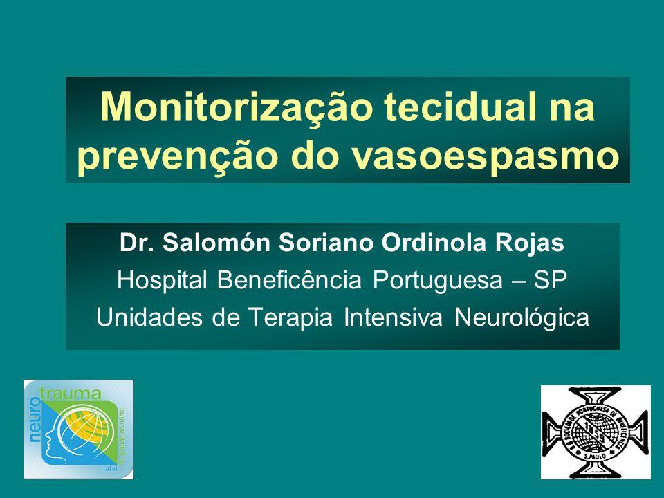 Monitorização tecidual na prevenção do vasoespasmo Dr. Salomón Soriano Ordinola Rojas Hospital Beneficência Portuguesa – SP Unidades de Terapia Intens