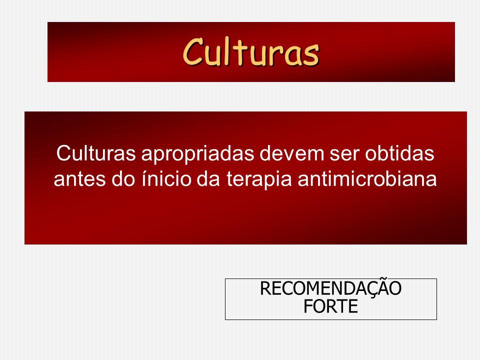Culturas apropriadas devem ser obtidas antes do ínicio da terapia antimicrobiana Culturas RECOMENDAÇÃO FORTE