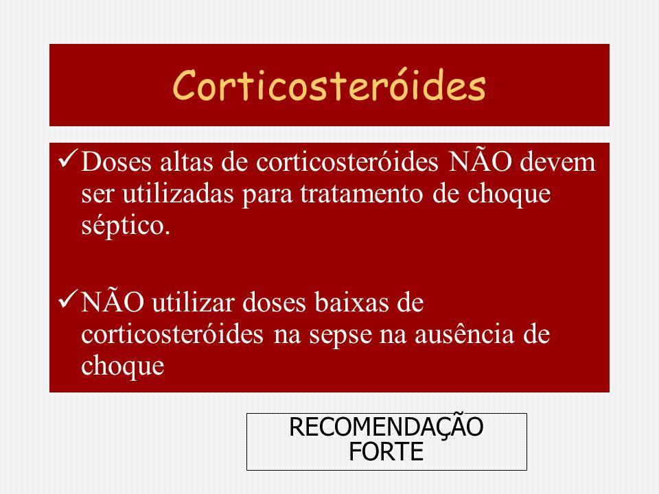 Corticosteróides Doses altas de corticosteróides NÃO devem ser utilizadas para tratamento de choque séptico. NÃO utilizar doses baixas de corticosteró