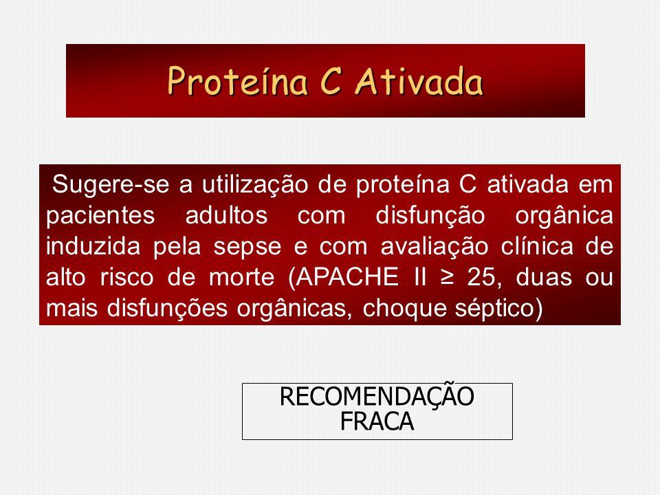 Sugere-se a utilização de proteína C ativada em pacientes adultos com disfunção orgânica induzida pela sepse e com avaliação clínica de alto risco de