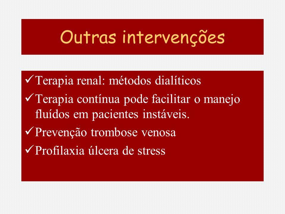 Outras intervenções Terapia renal: métodos dialíticos Terapia contínua pode facilitar o manejo fluídos em pacientes instáveis. Prevenção trombose veno