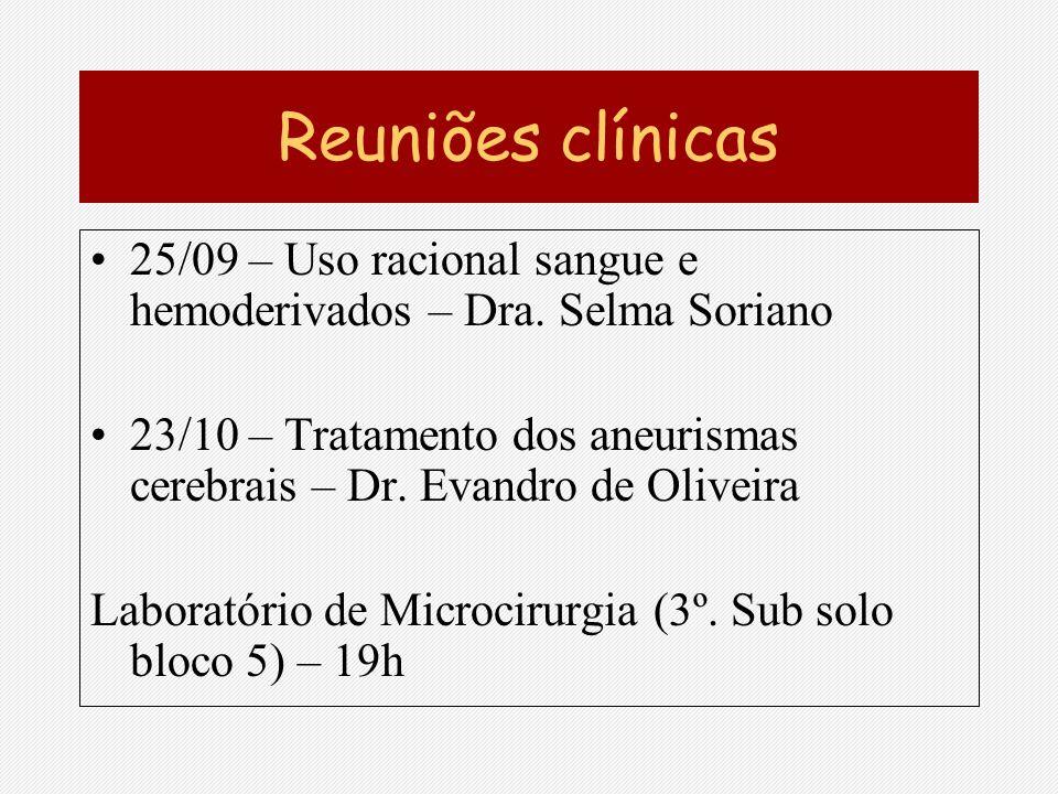 Reuniões clínicas 25/09 – Uso racional sangue e hemoderivados – Dra. Selma Soriano 23/10 – Tratamento dos aneurismas cerebrais – Dr. Evandro de Olivei