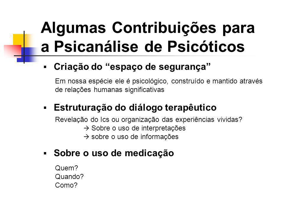 Algumas Contribuições para a Psicanálise de Psicóticos Criação do espaço de segurança Estruturação do diálogo terapêutico Sobre o uso de medicação Em