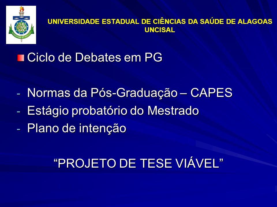 UNIVERSIDADE ESTADUAL DE CIÊNCIAS DA SAÚDE DE ALAGOAS UNCISAL Ciclo de Debates em PG - Normas da Pós-Graduação – CAPES - Estágio probatório do Mestrado - Plano de intenção PROJETO DE TESE VIÁVEL