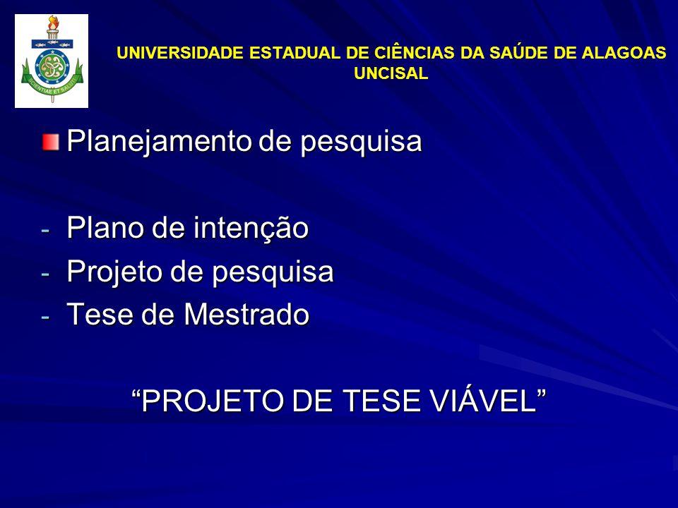 UNIVERSIDADE ESTADUAL DE CIÊNCIAS DA SAÚDE DE ALAGOAS UNCISAL Planejamento de pesquisa - Plano de intenção - Projeto de pesquisa - Tese de Mestrado PROJETO DE TESE VIÁVEL