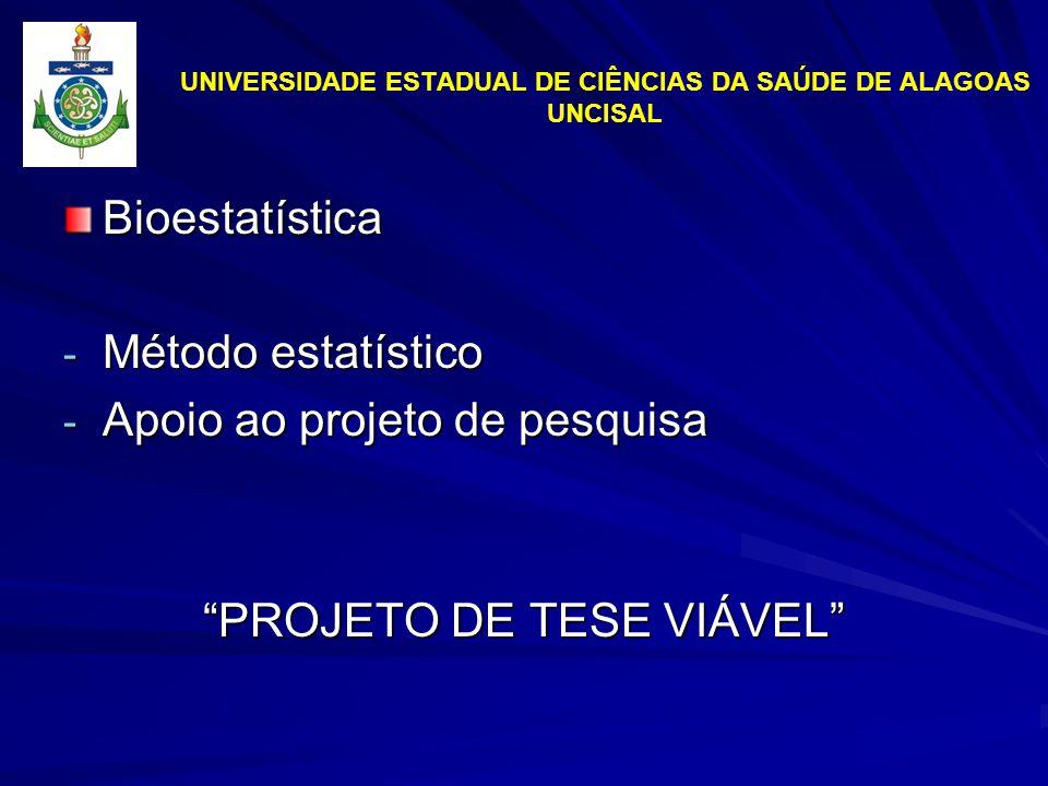 UNIVERSIDADE ESTADUAL DE CIÊNCIAS DA SAÚDE DE ALAGOAS UNCISAL Bioestatística - Método estatístico - Apoio ao projeto de pesquisa PROJETO DE TESE VIÁVEL