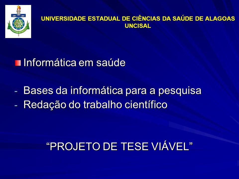 UNIVERSIDADE ESTADUAL DE CIÊNCIAS DA SAÚDE DE ALAGOAS UNCISAL Informática em saúde - Bases da informática para a pesquisa - Redação do trabalho científico PROJETO DE TESE VIÁVEL