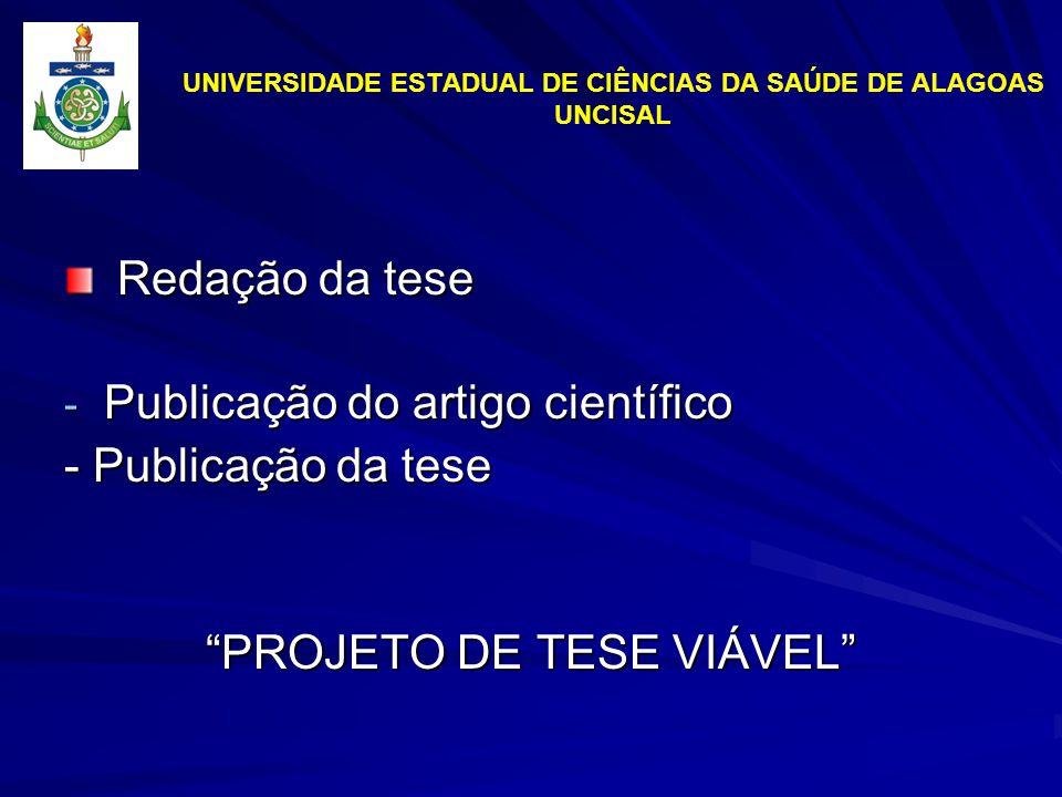 UNIVERSIDADE ESTADUAL DE CIÊNCIAS DA SAÚDE DE ALAGOAS UNCISAL Redação da tese Redação da tese - Publicação do artigo científico - Publicação da tese PROJETO DE TESE VIÁVEL
