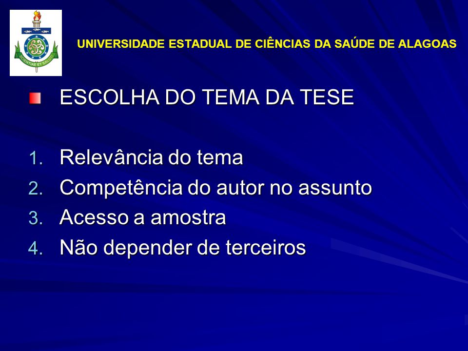 UNIVERSIDADE ESTADUAL DE CIÊNCIAS DA SAÚDE DE ALAGOAS ESCOLHA DO TEMA DA TESE 1.