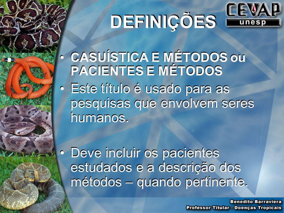 CASUÍSTICA E MÉTODOS ou PACIENTES E MÉTODOS Este título é usado para as pesquisas que envolvem seres humanos.