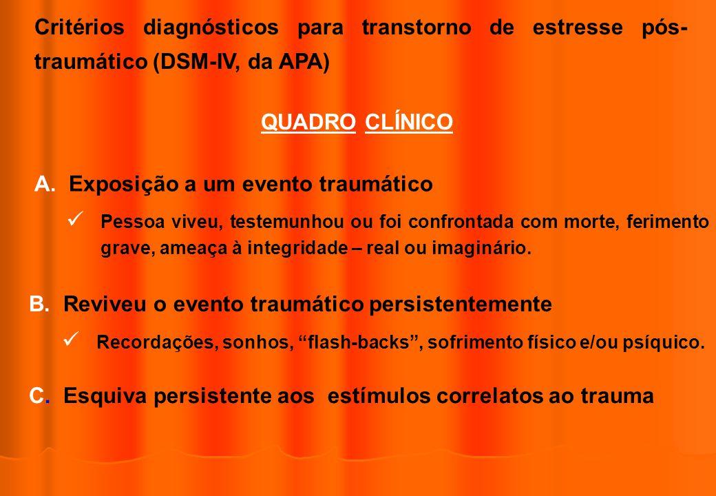 Critérios diagnósticos para transtorno de estresse pós- traumático (DSM-IV, da APA) QUADRO CLÍNICO A. Exposição a um evento traumático Pessoa viveu, t