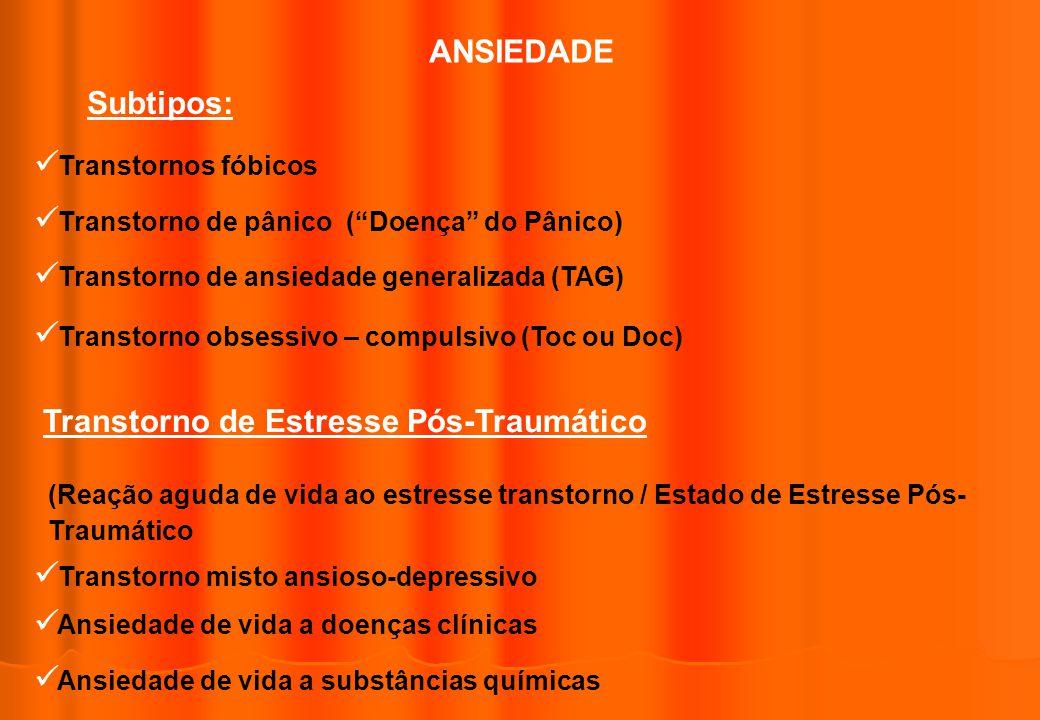 ANSIEDADE Transtornos fóbicos Subtipos: Transtorno de pânico (Doença do Pânico) Transtorno de ansiedade generalizada (TAG) Transtorno obsessivo – comp