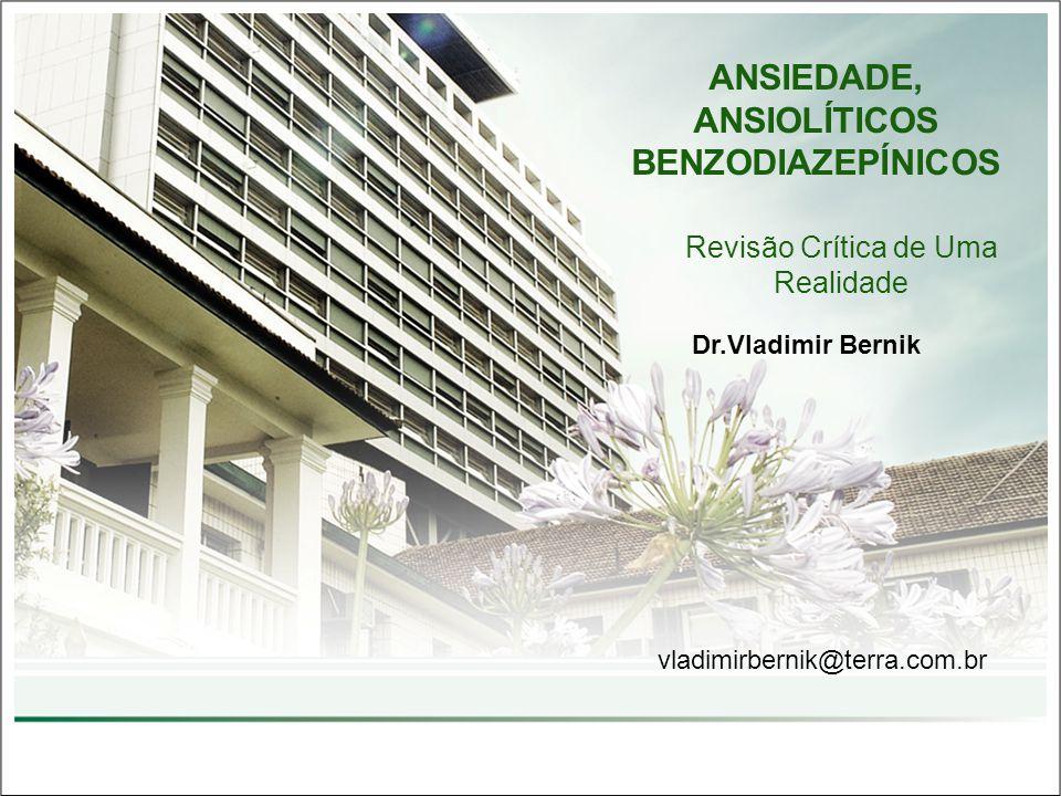 ANSIEDADE, ANSIOLÍTICOS BENZODIAZEPÍNICOS Revisão Crítica de Uma Realidade vladimirbernik@terra.com.br Dr.Vladimir Bernik