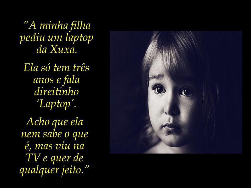 Para a criança pequena, o que há é apenas a Xuxa, que ela considera uma amiga, dizendo para ela que a felicidade reside no possuir tal laptop.