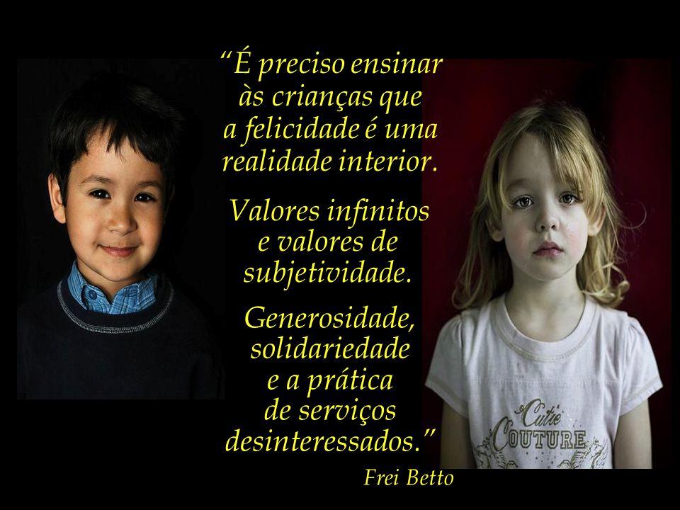 Talvez o maior desafio dos tempos presentes seja: Como educar nossas crianças para a verdadeira felicidade?