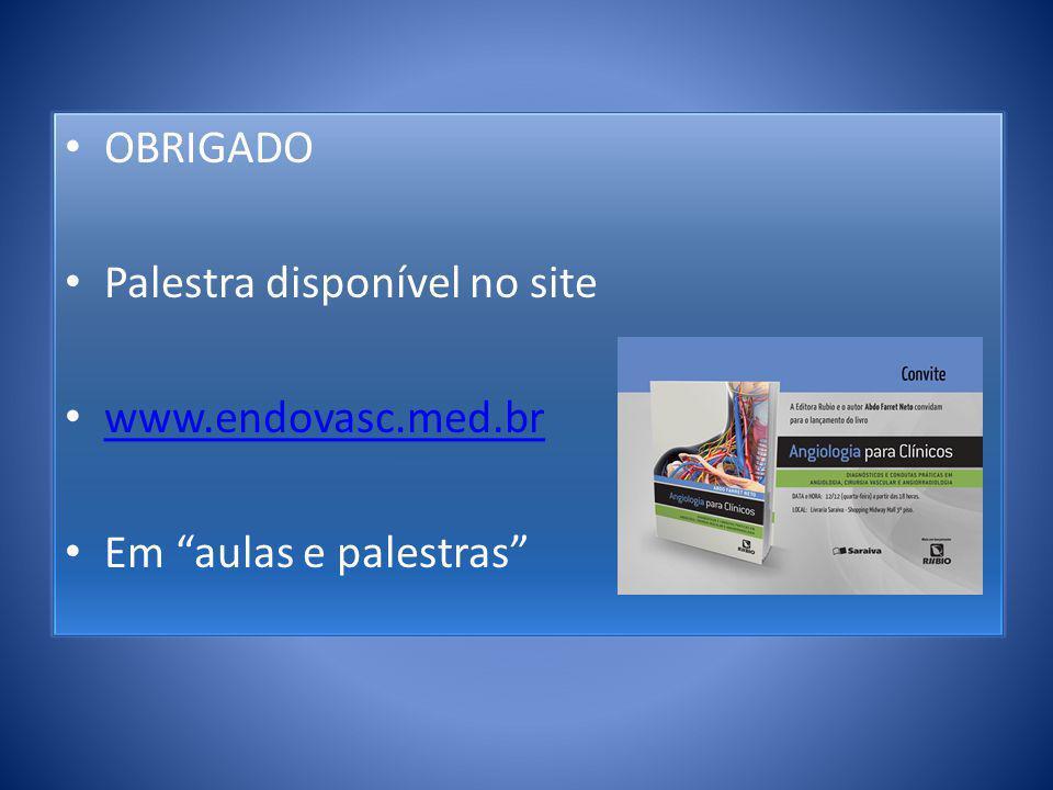 OBRIGADO Palestra disponível no site www.endovasc.med.br Em aulas e palestras