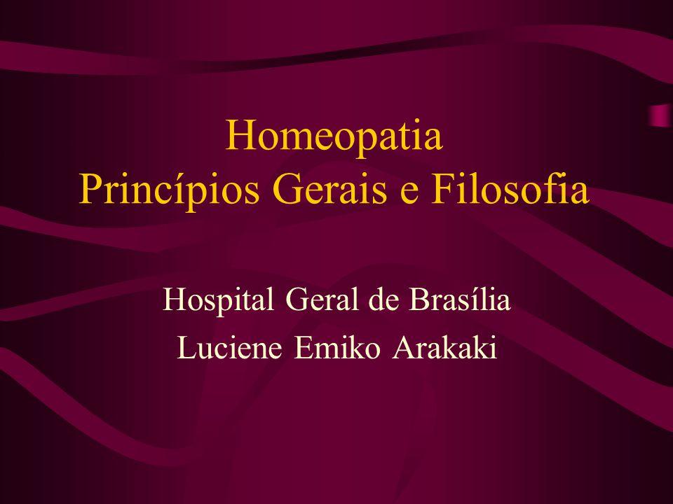Homeopatia Princípios Gerais e Filosofia Hospital Geral de Brasília Luciene Emiko Arakaki