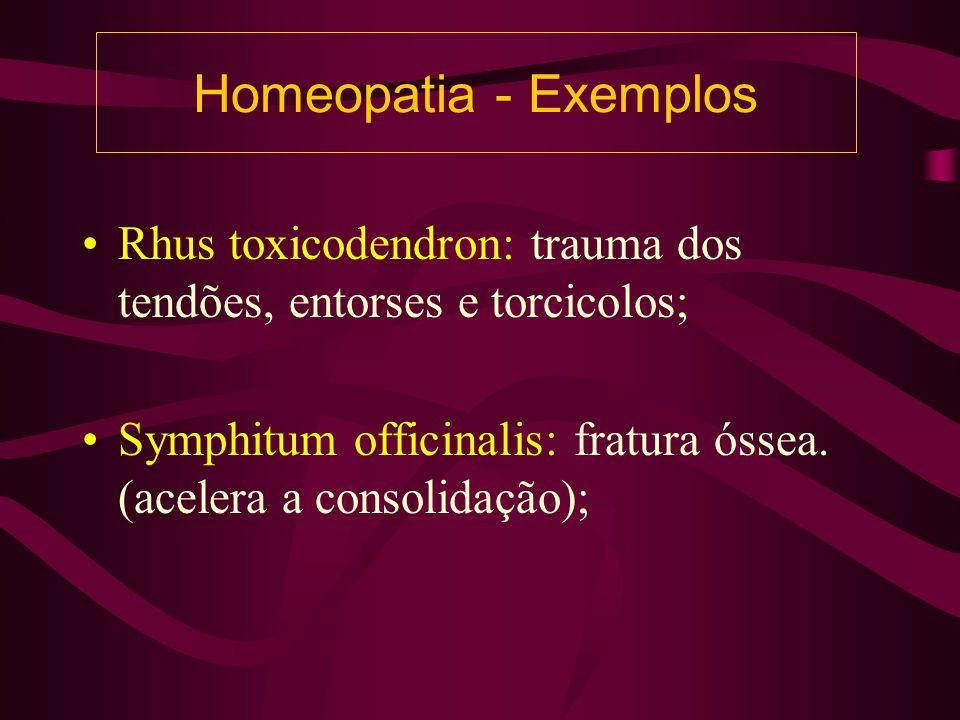Homeopatia - Exemplos Rhus toxicodendron: trauma dos tendões, entorses e torcicolos; Symphitum officinalis: fratura óssea.
