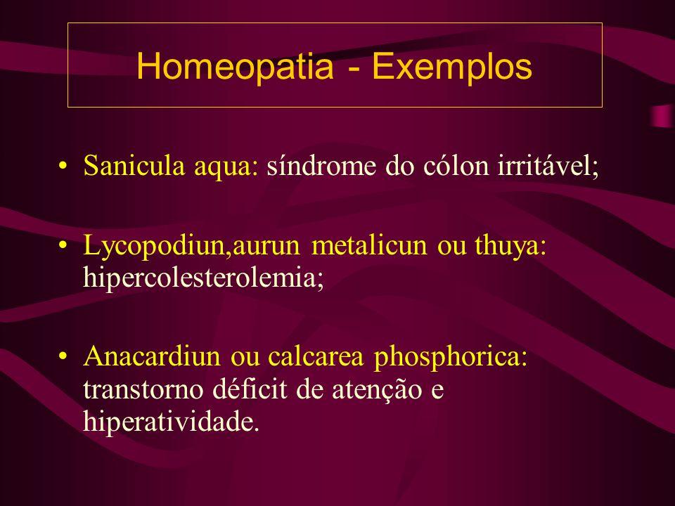 Homeopatia - Exemplos Sanicula aqua: síndrome do cólon irritável; Lycopodiun,aurun metalicun ou thuya: hipercolesterolemia; Anacardiun ou calcarea phosphorica: transtorno déficit de atenção e hiperatividade.