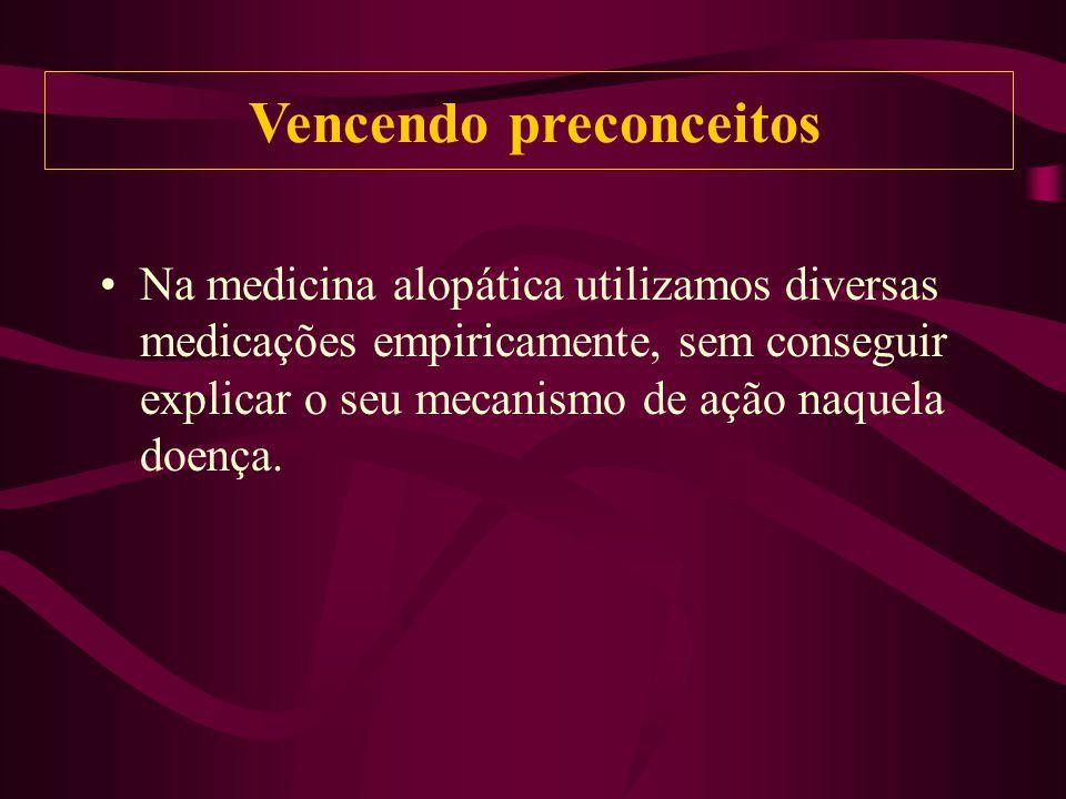 Na medicina alopática utilizamos diversas medicações empiricamente, sem conseguir explicar o seu mecanismo de ação naquela doença.