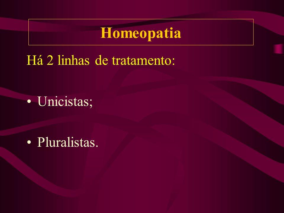 Há 2 linhas de tratamento: Unicistas; Pluralistas. Homeopatia