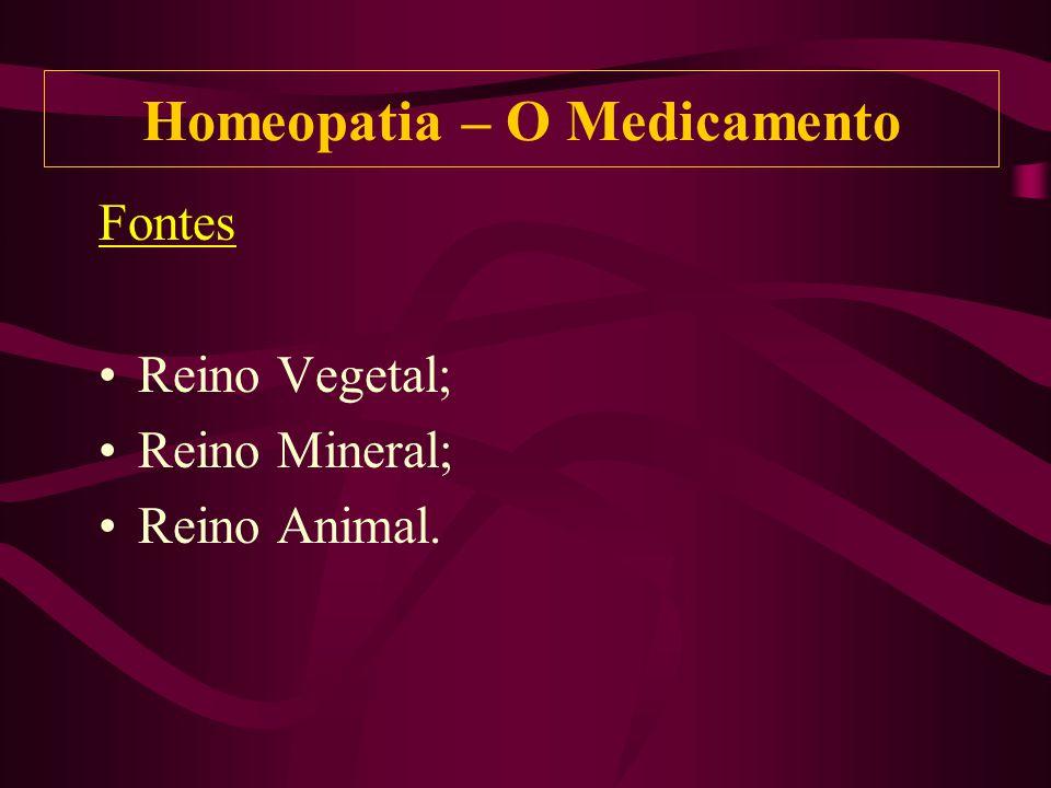 Fontes Reino Vegetal; Reino Mineral; Reino Animal. Homeopatia – O Medicamento