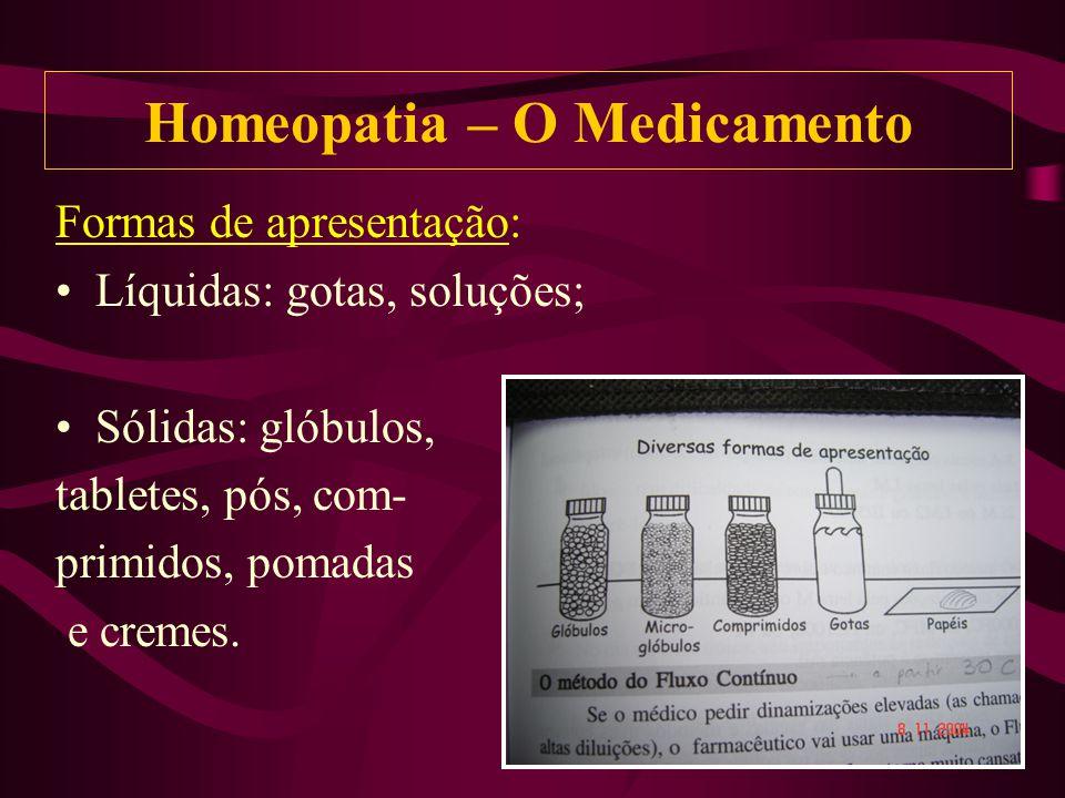 Formas de apresentação: Líquidas: gotas, soluções; Sólidas: glóbulos, tabletes, pós, com- primidos, pomadas e cremes.