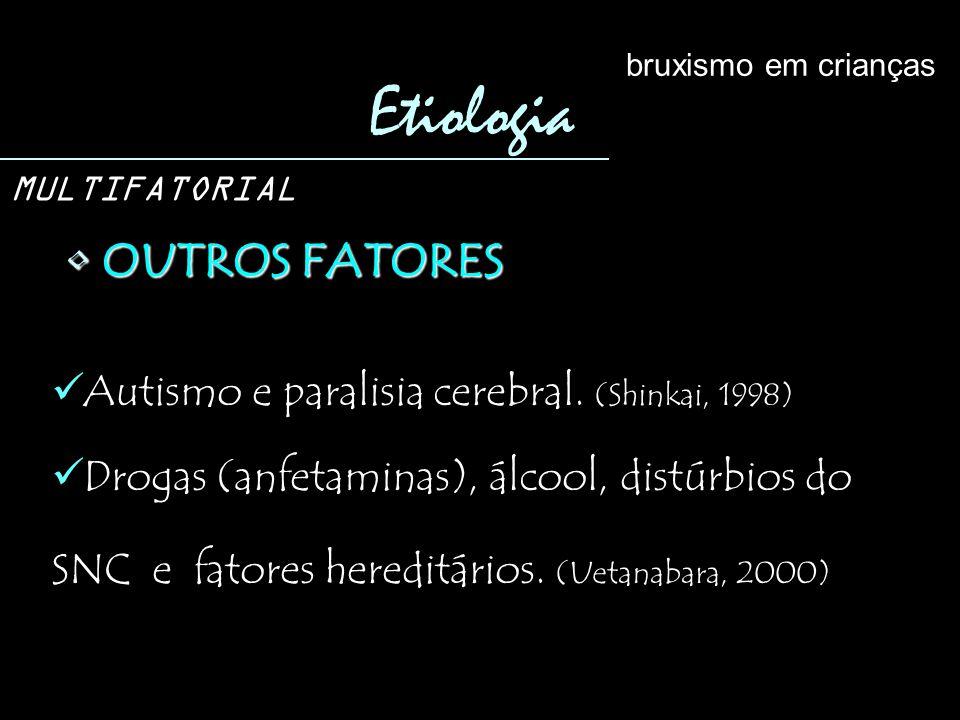 OUTROS FATORES OUTROS FATORES Etiologia bruxismo em crianças MULTIFATORIAL Autismo e paralisia cerebral. (Shinkai, 1998) Drogas (anfetaminas), álcool,