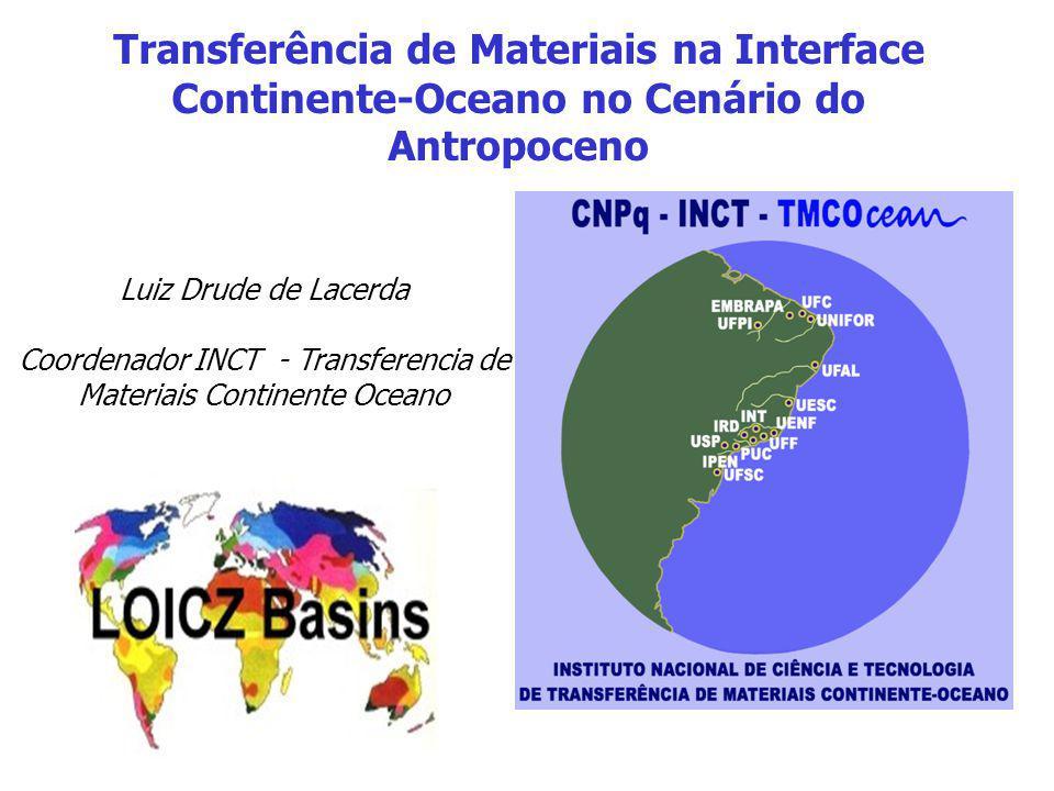 Transferência de Materiais na Interface Continente-Oceano no Cenário do Antropoceno Luiz Drude de Lacerda Coordenador INCT - Transferencia de Materiai