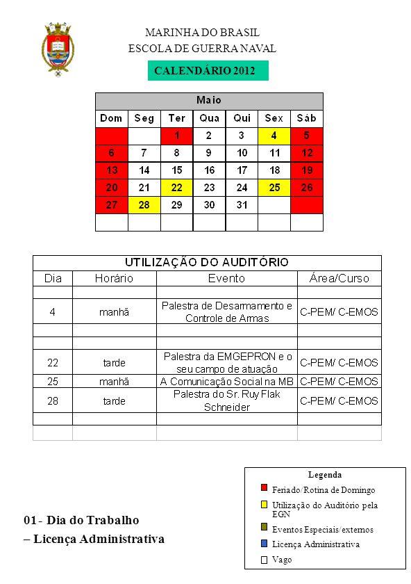 MARINHA DO BRASIL ESCOLA DE GUERRA NAVAL Legenda Feriado/Rotina de Domingo Utilização do Auditório pela EGN Eventos Especiais/externos Licença Administrativa Vago CALENDÁRIO 2007 01-Dia do Trabalho – Licença Administrativa CALENDÁRIO 2012