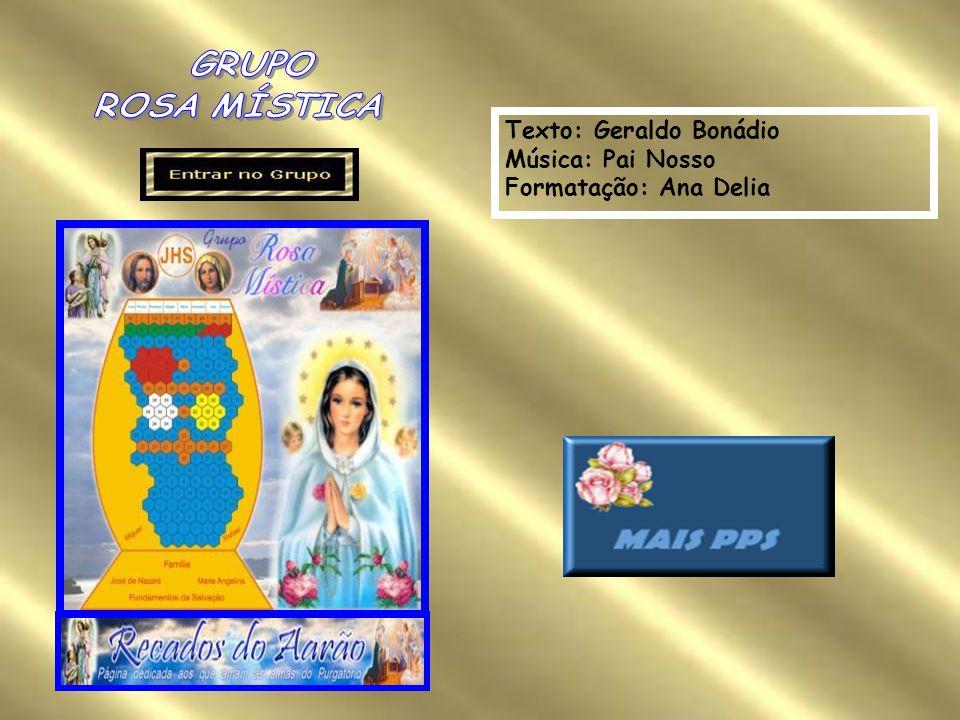 Texto: Geraldo Bonádio Música: Pai Nosso Formatação: Ana Delia