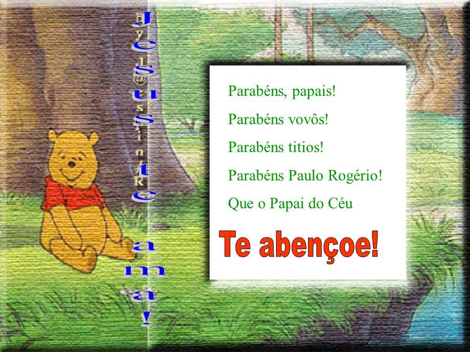 Parabéns, papais! Parabéns vovôs! Parabéns titios! Parabéns Paulo Rogério! Que o Papai do Céu