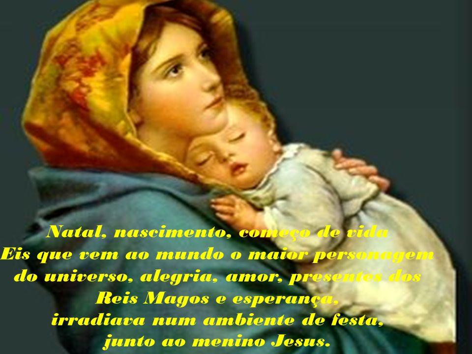 Natal, data magna da era cristã, nasce o menino Jesus em Belém, numa manjedoura, tendo a natureza e a Estrela Guia para lhe louvar e os anjos celestia
