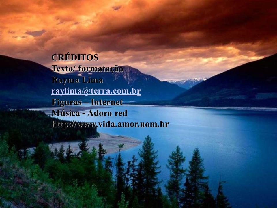 CRÉDITOS Texto/ formatação Rayma Lima r raylima@terra.com.br Figuras – Internet Música - Adoro red http://www.vida.amor.nom.br