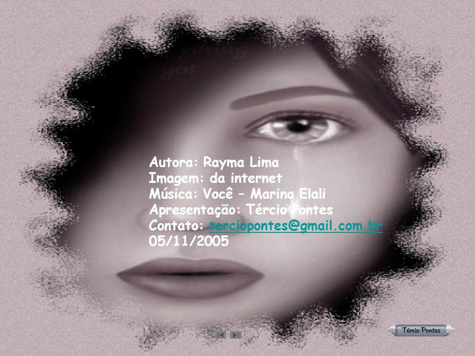 Autora: Rayma Lima Imagem: da internet Música: Você – Marina Elali Apresentação: Tércio Pontes Contato: terciopontes@gmail.com.br 05/11/2005