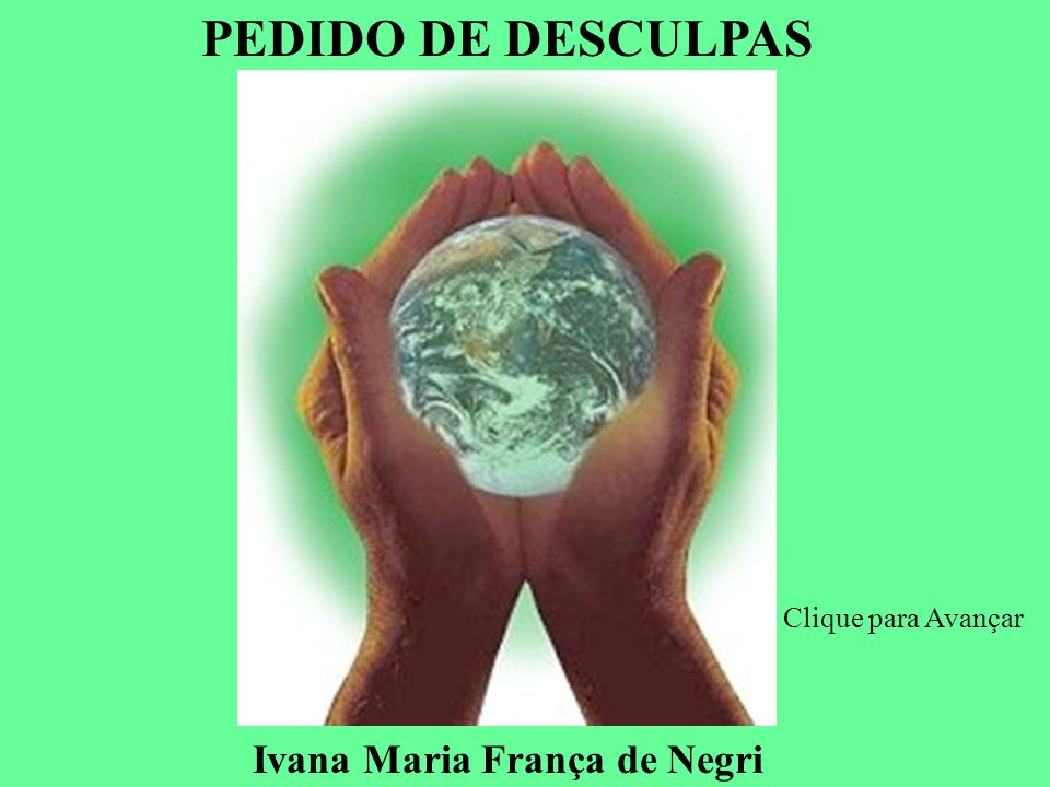 PEDIDO DE DESCULPAS Ivana Maria França de Negri Clique para Avançar