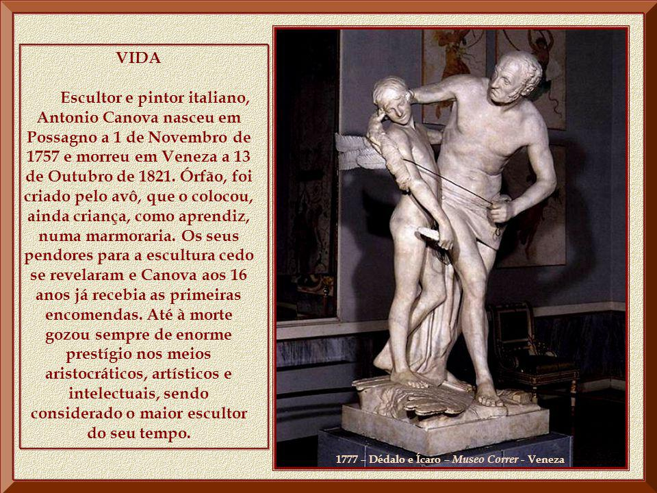 VIDA Escultor e pintor italiano, Antonio Canova nasceu em Possagno a 1 de Novembro de 1757 e morreu em Veneza a 13 de Outubro de 1821.