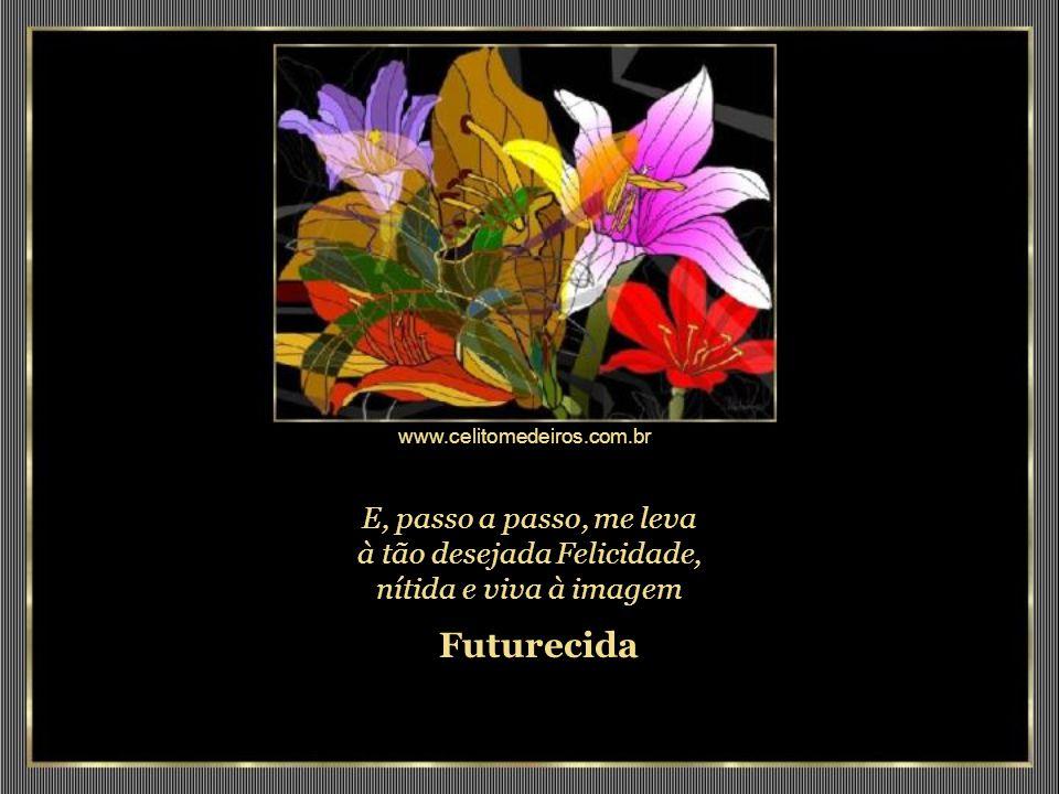 www.celitomedeiros.com.br Para receber-te, o coração, animoso, o sonho imortal esperanças de alegres projetos Futurecendo