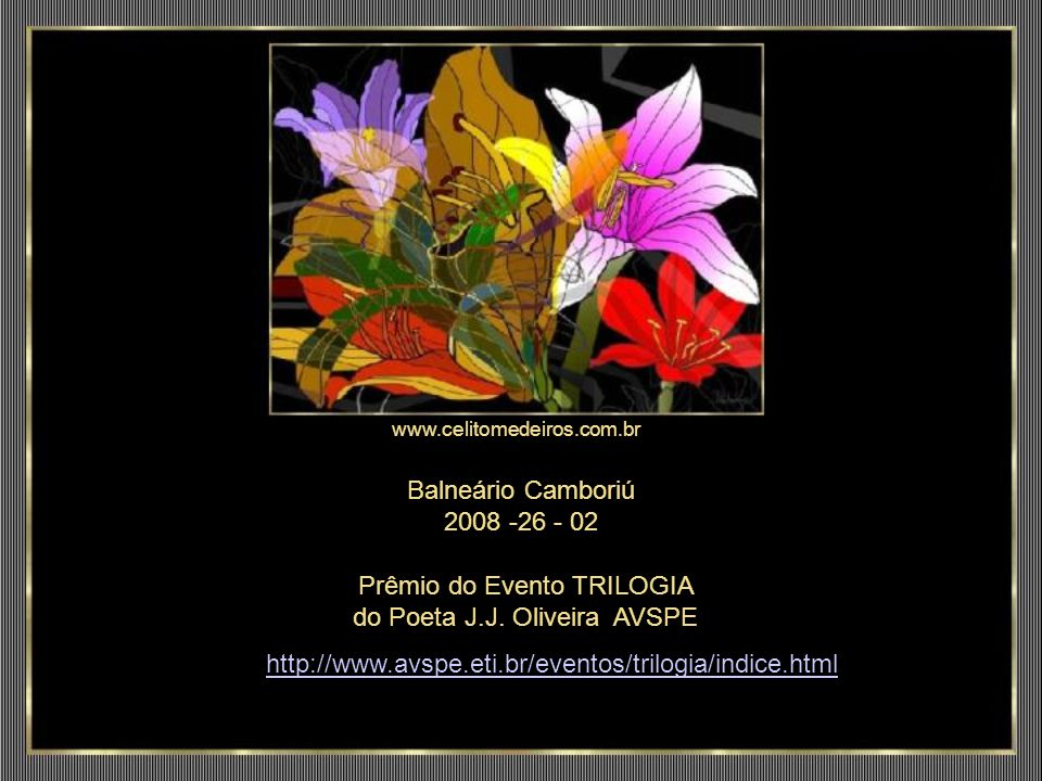 www.celitomedeiros.com.br Ao mais fundo do peito uma aflição se agita Chamo: Amor.