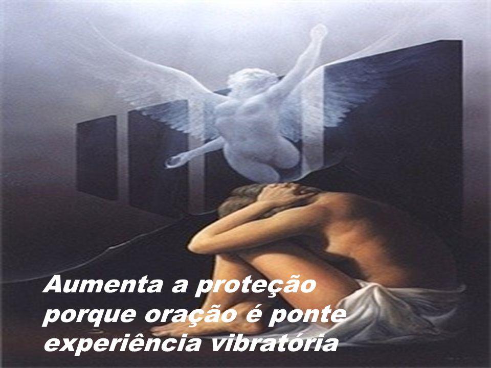 Aumenta a proteção porque oração é ponte experiência vibratória