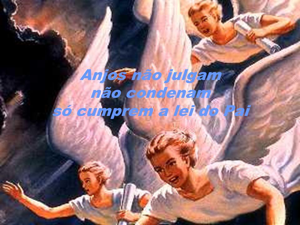 Anjos não julgam não condenam só cumprem a lei do Pai