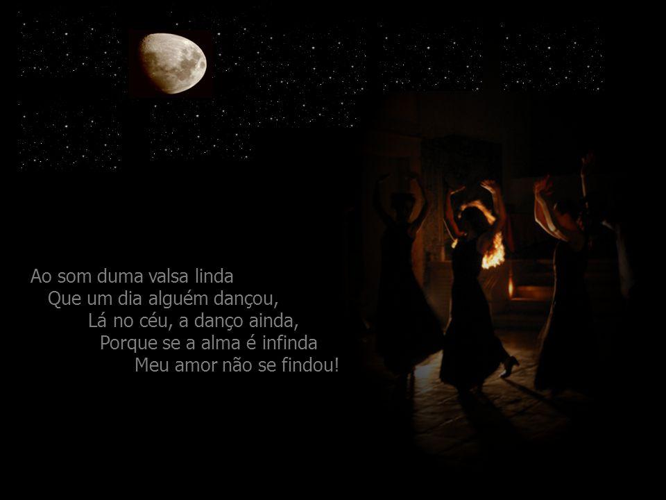 Com a minha despedida Cantem os versos d'amor De minh'alma dolorida Que por tanto amar na vida Só leva saudade e dor!...