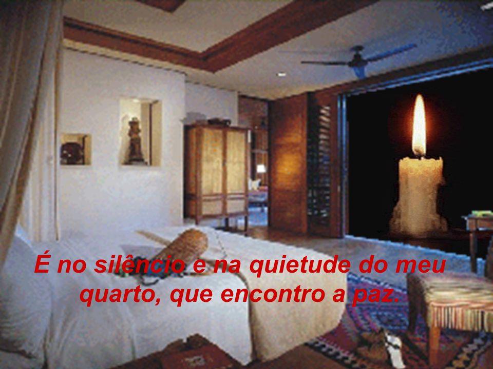 É no silêncio e na quietude do meu quarto, que encontro a paz.