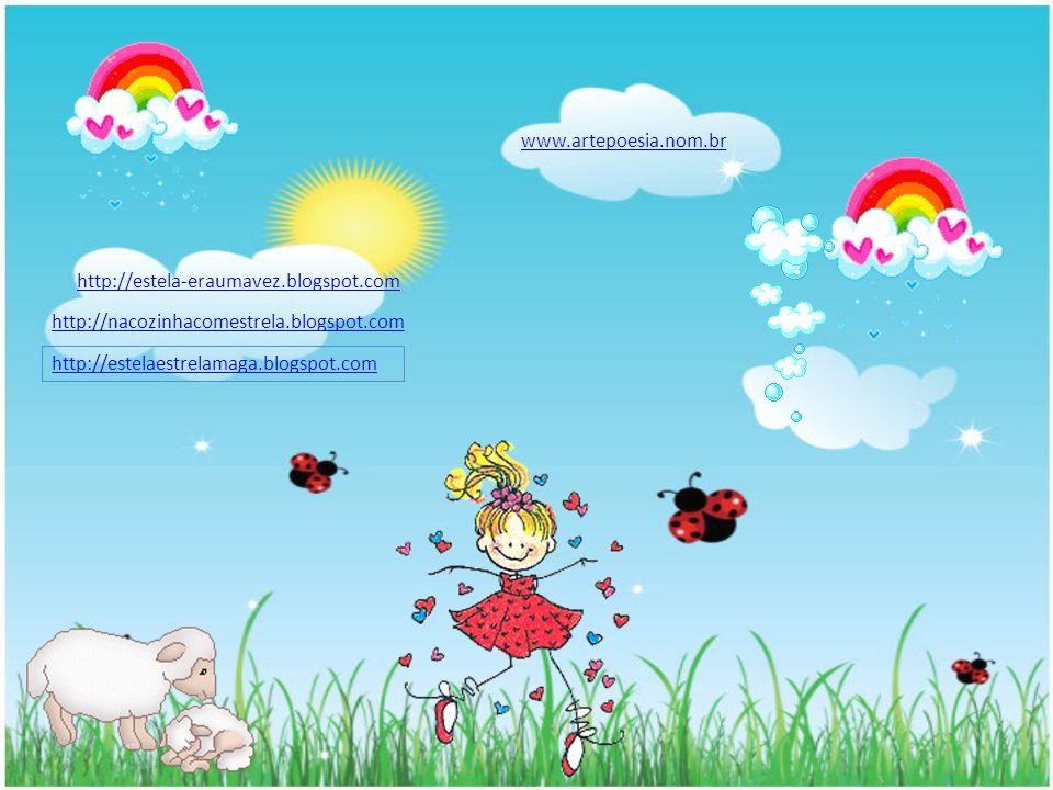 www.artepoesia.nom.br http://estela-eraumavez.blogspot.com http://nacozinhacomestrela.blogspot.com http://estelaestrelamaga.blogspot.com