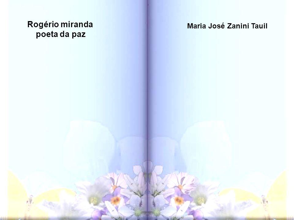 Rogério miranda poeta da paz Maria José Zanini Tauil
