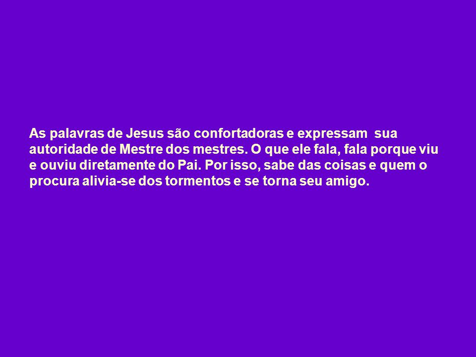 As palavras de Jesus são confortadoras e expressam sua autoridade de Mestre dos mestres.