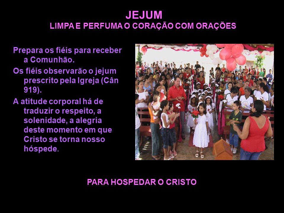 JEJUM LIMPA E PERFUMA O CORAÇÃO COM ORAÇÕES Prepara os fiéis para receber a Comunhão.