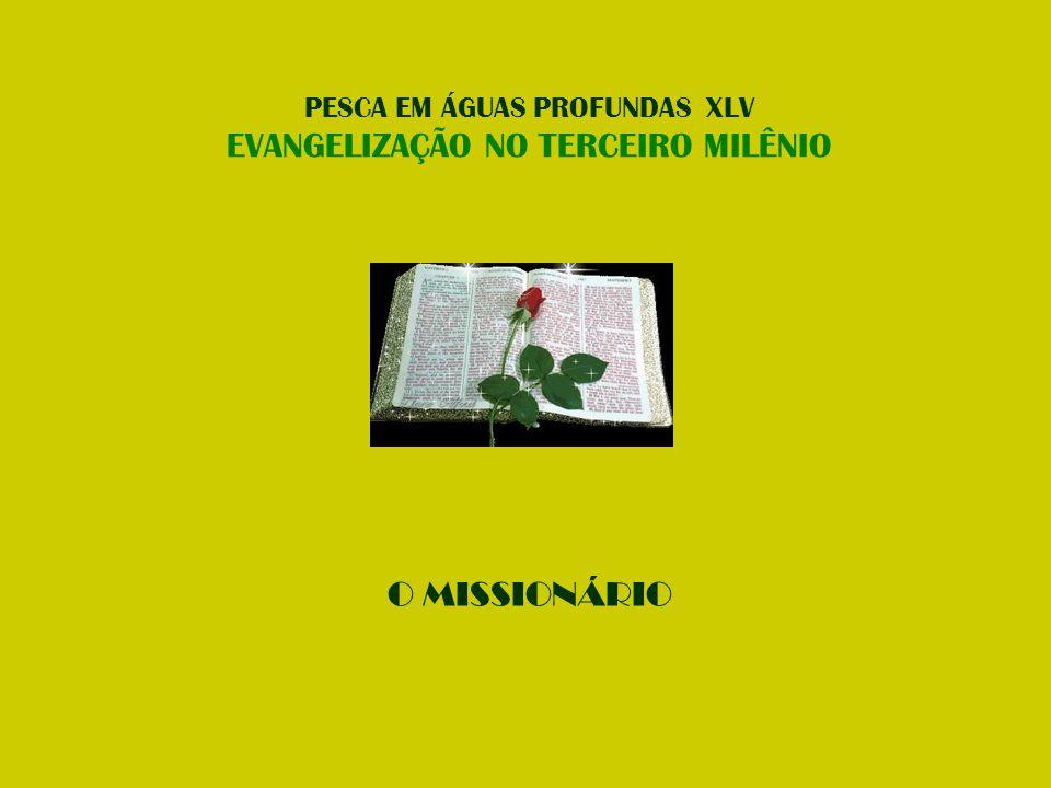 O MISSIONÁRIO PESCA EM ÁGUAS PROFUNDAS XLV EVANGELIZAÇÃO NO TERCEIRO MILÊNIO