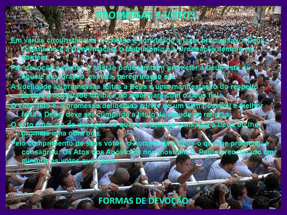 PROMESSAS E VOTOS Em várias circunstâncias, o cristão é convidado a fazer promessas a Deus. O Batismo e a Confirmação, o Matrimônio e a Ordenação semp