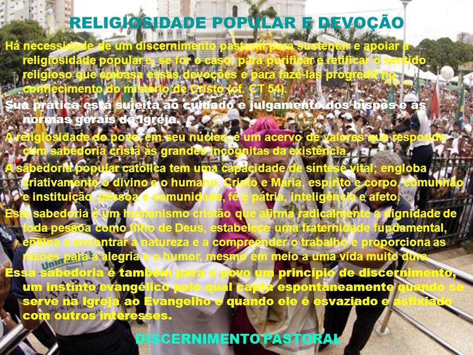 DISCERNIMENTO PASTORAL RELIGIOSIDADE POPULAR E DEVOÇÃO Há necessidade de um discernimento pastoral para sustentar e apoiar a religiosidade popular e,